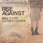 """Make It Stop (September's Children)"" by Rise Against – The Song of the Week for 7/18/2011"
