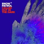 """Called Out In The Dark"" by Snow Patrol – The Song of the Week for 9/5/2011"