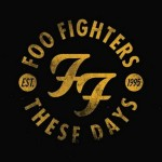 """These Days"" by Foo Fighters – The Song of the Week for 12/26/2011"