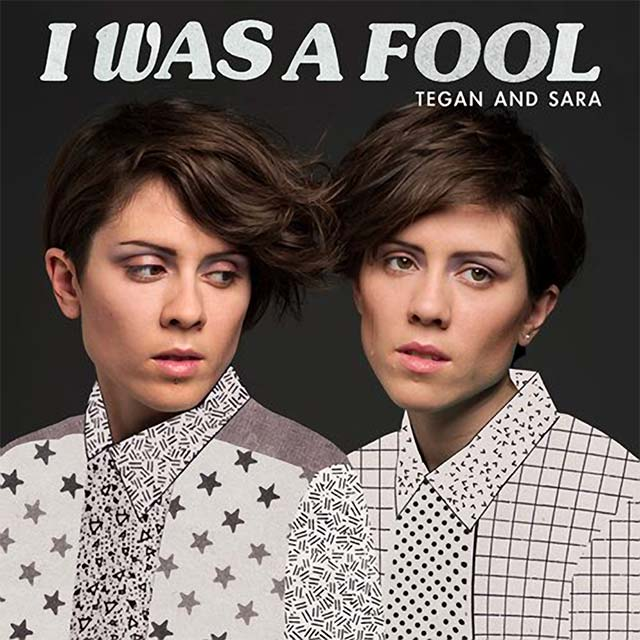 Tegan And Sara i Was a Fool
